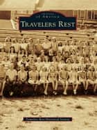 Travelers Rest ebook by Travelers Rest Historical Society