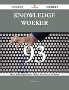 Knowledge worker 93 Success Secrets - 93 Most Asked Questions On Knowledge worker - What You Need To Know ebook by Tina Roman