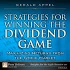 Strategies for Winning the Dividend Game: Maximizing Returns from the Stock Market - Maximizing Returns from the Stock Market ebook by Gerald Appel