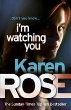 I'm Watching You (The Chicago Series Book 2) ebook by Karen Rose