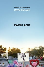 Parkland - Birth of a Movement eBook by Dave Cullen