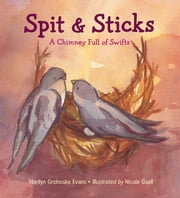 Spit & Sticks - A Chimney Full of Swifts ebook by Marilyn Grohoske Evans, Nicole Gsell