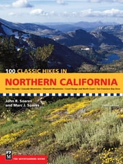 100 Classic Hikes in Northern California, 3rd Edition - Sierra Nevada / Cascade Mountains / Klamath Mountains / Coast Range & North Coast / San Francisco Bay Area ebook by John Soares,Marc Soares