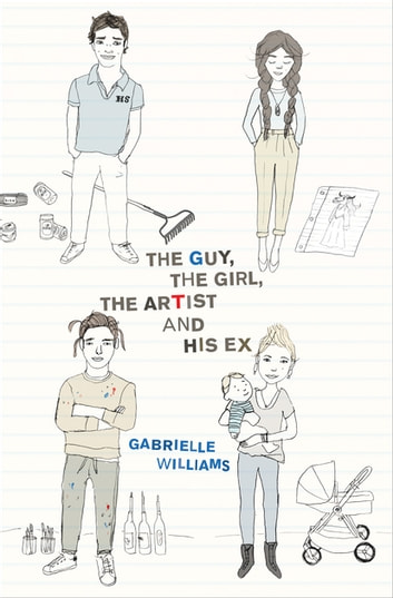 The Guy, the Girl, the Artist and His Ex ebook by Gabrielle Williams