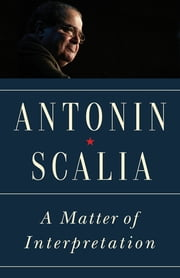 A Matter of Interpretation - Federal Courts and the Law - New Edition ebook by Antonin Scalia, Amy Gutmann, Amy Gutmann