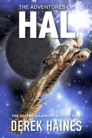 The Adventures of HAL - The Glothic Tales, #2 ebook by Derek Haines
