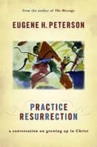 Practise Resurrection ebook by Eugene Peterson