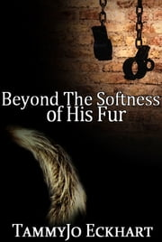 Beyond the Softness of His Fur: Wonders of Modern Science (Volume 1) ebook by TammyJo Eckhart