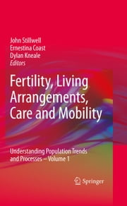Fertility, Living Arrangements, Care and Mobility - Understanding Population Trends and Processes - Volume 1 ebook by