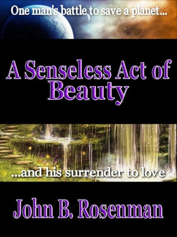 A Senseless Act of Beauty ebook by John Rosenman