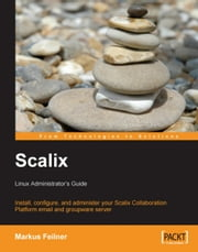 Scalix: Linux Administrator's Guide ebook by Markus Feilner