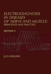 Electrodiagnosis in Diseases of Nerve and Muscle - Principles and Practice ebook by Jun Kimura, M.D.