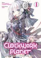 Clockwork Planet: Volume 1 ebook by Yuu Kamiya, Tsubaki Himana