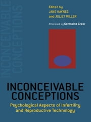 Inconceivable Conceptions - Psychological Aspects of Infertility and Reproductive Technology ebook by Jane Haynes,Juliet Miller