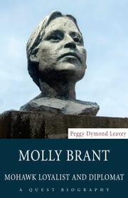 Molly Brant - Mohawk Loyalist and Diplomat ebook by Peggy Dymond Leavey