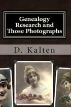 Genealogy Research and Those Photographs ebook by D. M. Kalten
