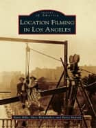 Location Filming in Los Angeles ebook by Karie Bible,Marc Wanamaker,Harry Medved