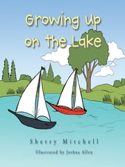 Growing Up on the Lake - Sherry Mitchell ebook by Sherry Mitchell