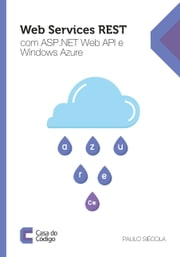 Web Services REST com ASP .NET Web API e Windows Azure ebook by Paulo Siécola