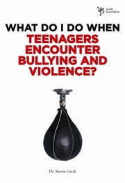 What Do I Do When Teenagers Encounter Bullying and Violence? ebook by Steven Gerali