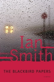 The Blackbird Papers - A Novel ebook by Ian Smith