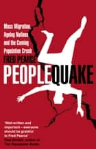 Peoplequake - Mass Migration, Ageing Nations and the Coming Population Crash eBook by Fred Pearce