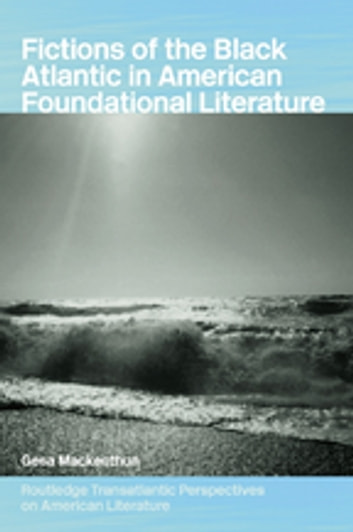 Fictions of the Black Atlantic in American Foundational Literature ebook by Gesa Mackenthun
