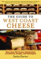 The Guide to West Coast Cheese ebook by Sasha Davies