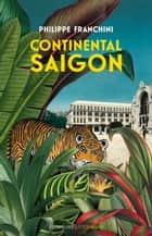 Continental Saigon eBook by Philippe Franchini, Olivier Frébourg