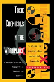 Toxic Chemicals in the Workplace: A Manager's Guide to Recognition, Evaluation, and Control ebook by Fraser, M.D., T. M.