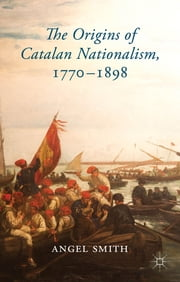 The Origins of Catalan Nationalism, 1770-1898 ebook by Dr. Angel Smith