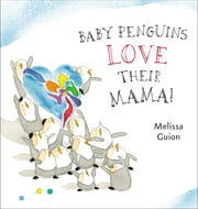 Baby Penguins Love their Mama ebook by Melissa Guion,Melissa Guion