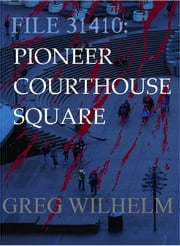 File 31410: Pioneer Courthouse Square ebook by Greg Wilhelm