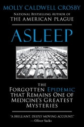 Asleep - The Forgotten Epidemic that Remains One of Medicine's Greatest Mysteries ebook by Molly Caldwell Crosby