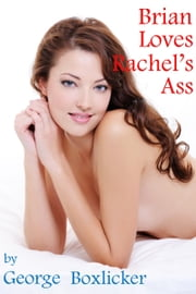 Brian Loves Rachel's Ass ebook by George Boxlicker