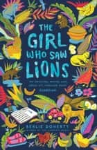 The Girl Who Saw Lions ebook by Berlie Doherty