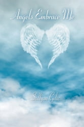 Angels Embrace Me ebook by Sallyan Gelic