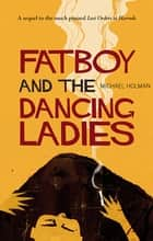 Fatboy and the Dancing Ladies - An African Tale ebook by Michael Holman