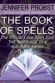The Book of Spells - The Official Love Spell from The Marriage to a Billionaire Series ebook by Jennifer Probst