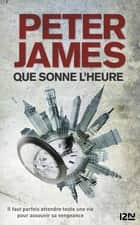 Que sonne l'heure ebook by Peter JAMES