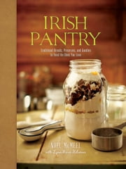 Irish Pantry - Traditional Breads, Preserves, and Goodies to Feed the Ones You Love ebook by Noel McMeel, Lynn Marie Hulsman