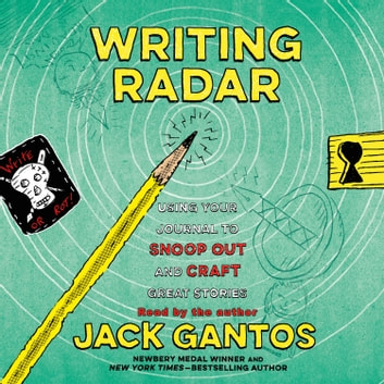 Writing Radar - Using Your Journal to Snoop Out and Craft Great Stories audiobook by Jack Gantos