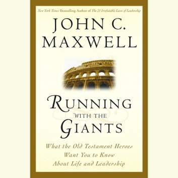 Running with the Giants - What the Old Testament Heroes Want You to Know About Life and Leadership audiobook by John C. Maxwell