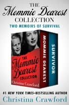 The Mommie Dearest Collection - Two Memoirs of Survival ebook by Christina Crawford
