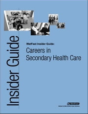 Careers in Secondary Health Care ebook by Wetfeet Staff