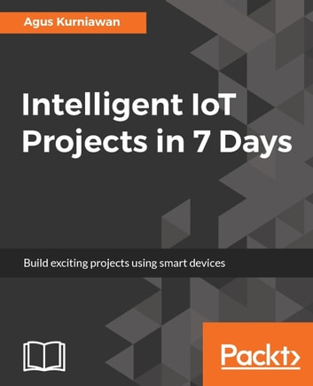 Intelligent iot projects in 7 days ebook by agus kurniawan intelligent iot projects in 7 days ebook by agus kurniawan fandeluxe Image collections