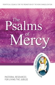 The Psalms of Mercy - Pastoral Resources for Living the Jubilee ebook by Pontifical Council for the Promotion of the New Evangelization