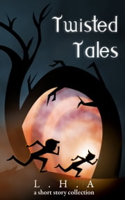 Twisted Tales: A Short Story Collection ebook by LHA