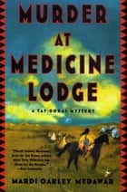 Murder at Medicine Lodge - A Tay-bodal Mystery ebook by Mardi Oakley Medawar