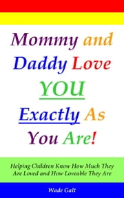 Mommy & Daddy Love You Exactly as You Are! ebook by Wade Galt